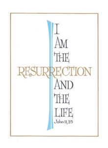 Jesus said I AM the Resurrection and the Life John 11v25