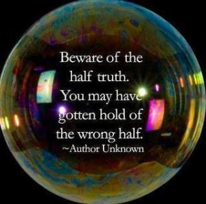 Beware of half truths