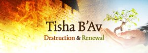 Tisha B'Av Destruction and Renewal