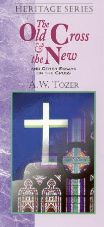 The Old Cross and the New - AW Tozer