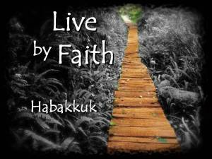 Live by Faith - Habakkuk
