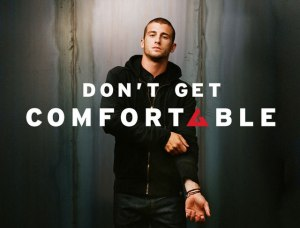 Dont-Get-Comfortable