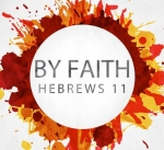 by-faith-hebrews-11