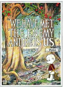 We have met the enemy and he is us--Pogo