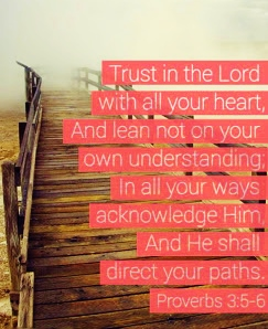proverbs-3-5-6-trust-in-the-lord-with-all-your-heart-and-lean-not-on-your-own-understanding.-in-all-your-ways-acknowledge-him-and-he-will-direct-your-paths.