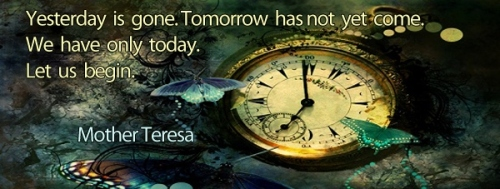 yesterday-is-gone-tomorrow-has-not-yet-come